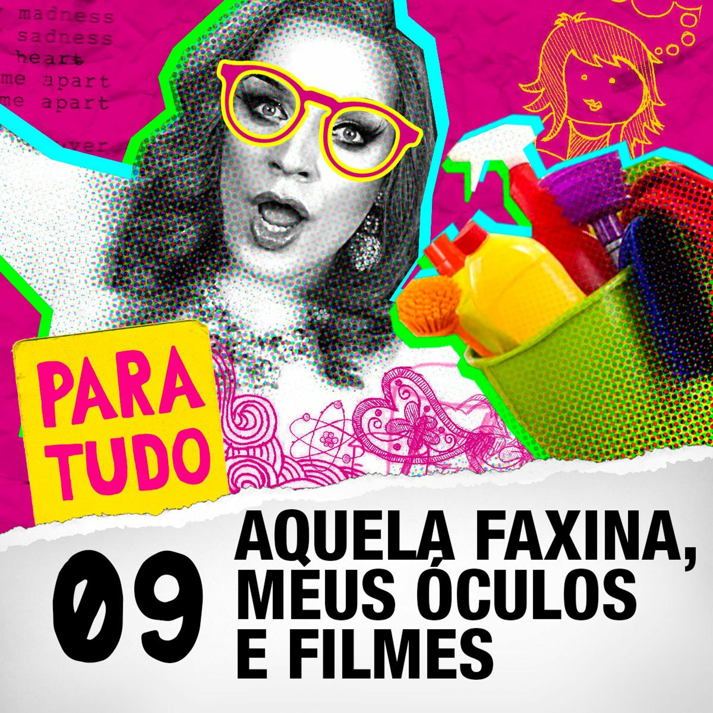 #09 Faxina Boa, Óculos e Filmes