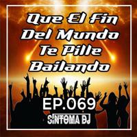 Síntoma #Que El Fin Del Mundo Te Pille Bailando Ep.69