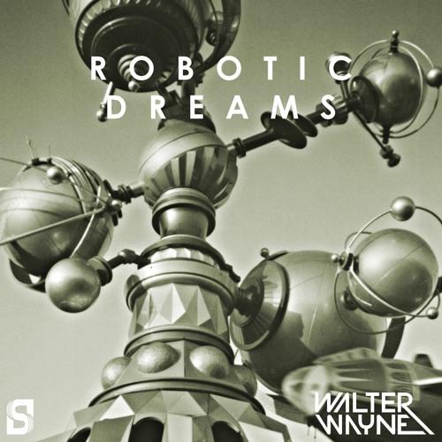 Robotic Dreams - Walter Wayne (Original Mix)