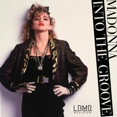 Madonna - Into The Groove (LBMR REVISION)