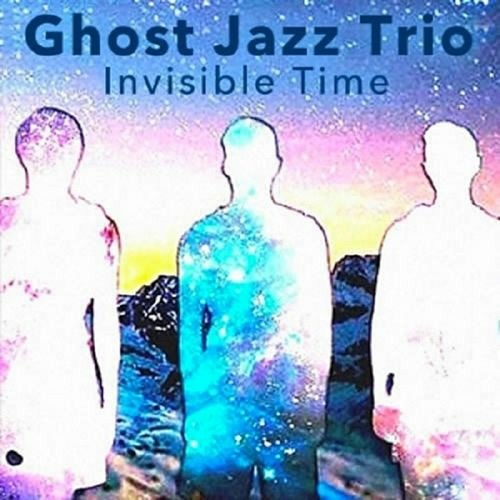 Ghost Jazz Trio : Invisible Time