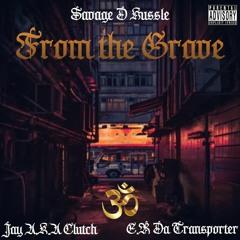 Jay a.k.a Clutch X ER DaTransporter - From The Grave (Prod. High Life Beatz)