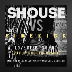 Shouse Vs Sidekick - Love Deep Tonight (David Guetta Remix) - Balzanelli, Dinaro, Michelle Edit
