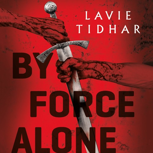 By Force Alone by Lavie Tidhar, audiobook excerpt