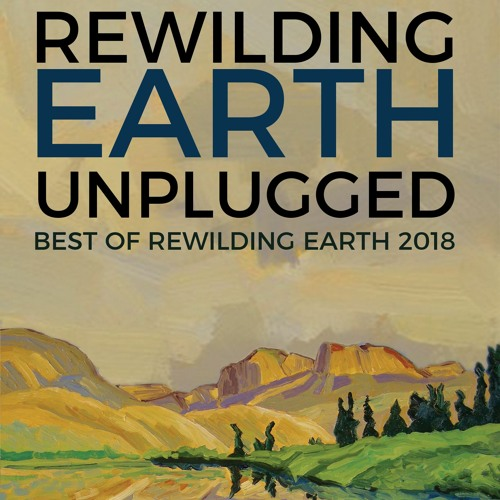 Rewilding Earth Unplugged: Best of Rewilding Earth 2018 Audiobook Sample