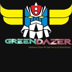 Weekend Show #4 (set mix by Dj GreenDazer)