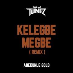 Kelegbe Megbe (Remix) ft. Adekunle Gold