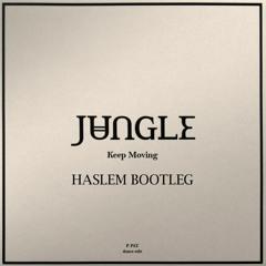 Jungle - Keep Moving (Haslem Bootleg)