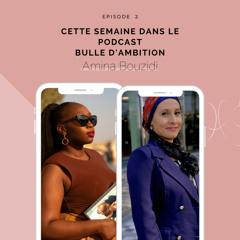EP 2 - Dans la Bulle d'Ambition d'Amina Bouz