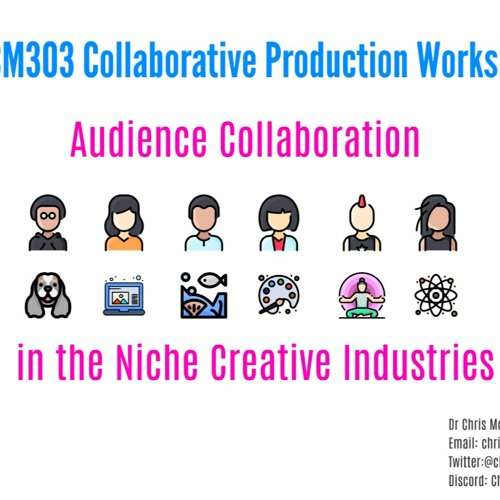BCM303 Guest Lecture -  Audiences Collaboration in the Niche Creative Industries Full Audio Edited