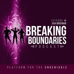 IFBB PRO JOSH BRIDGMAN   Breaking Boundaries Podcast   Episode 14