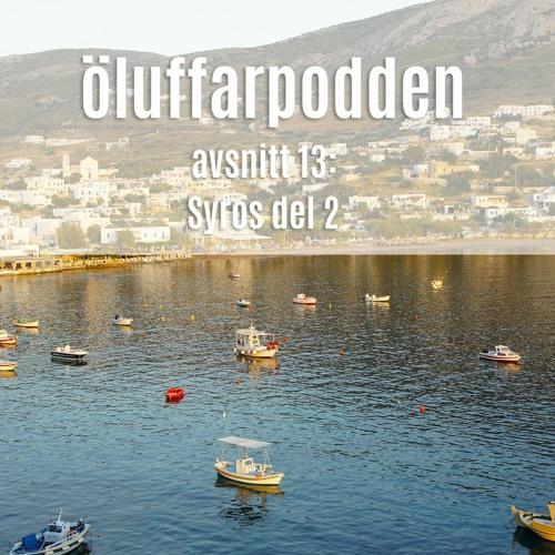 Avsnitt 13: Syros del 2