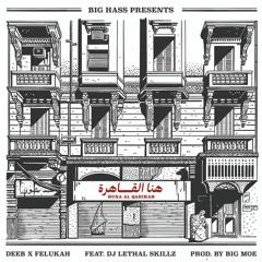 Deeb X Felukah Ft Dj Lethal Skillz - Huna Al Qahirah(Produced by Big Moe)