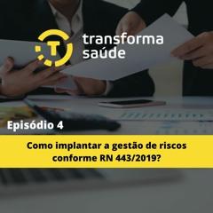Episódio 4: Como implantar a gestão de riscos conforme RN 443/2019