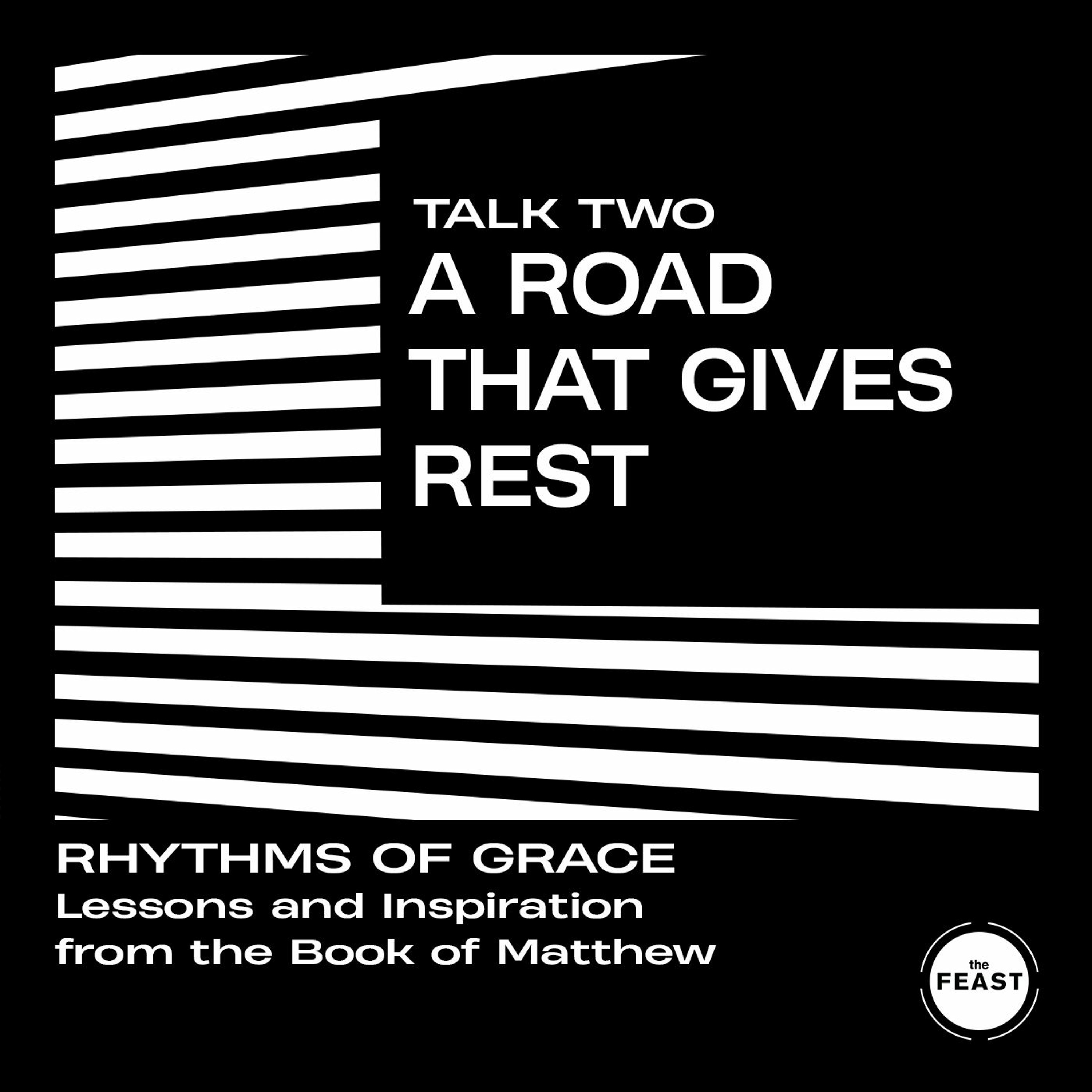 Rhythms of Grace Talk 2: A Road That Gives Rest