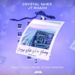 Crystal Skies & JT Roach - Crazy While We're Young (Highlnd Remix)