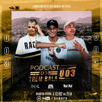PODCAST DO TREM BALA 003 [ DJS 2N DO TB, 2J DO TB , LC DO TB ] Artwork