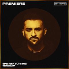 Premiere: Spencer Dunning - Three AM [Respekt Recordings]
