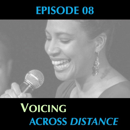 Episode 8 - Gathering of Voices, Hungry Listening, Following the Voice