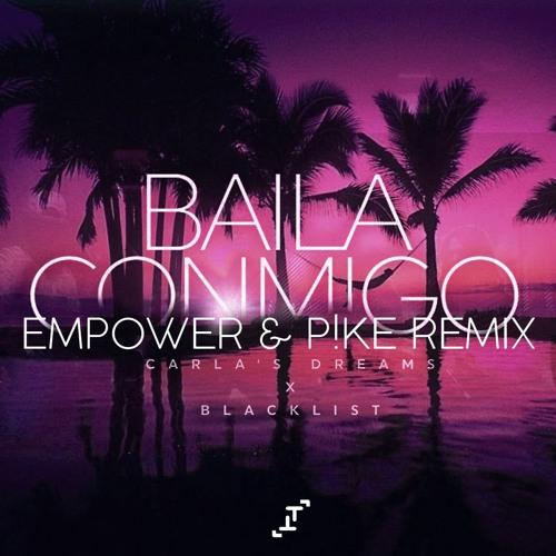 Carla's Dreams x Blacklist - Baila Conmigo (EMPOWER & P!KE Remix)