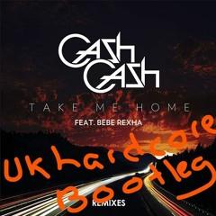 Cash Cash feat. Bebe Rexha - Take Me Home (UK Hardcore Bootleg)
