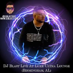 DJ Blast Live At Luxe Ultra Lounge (Birmingham, AL) - DJ Blast