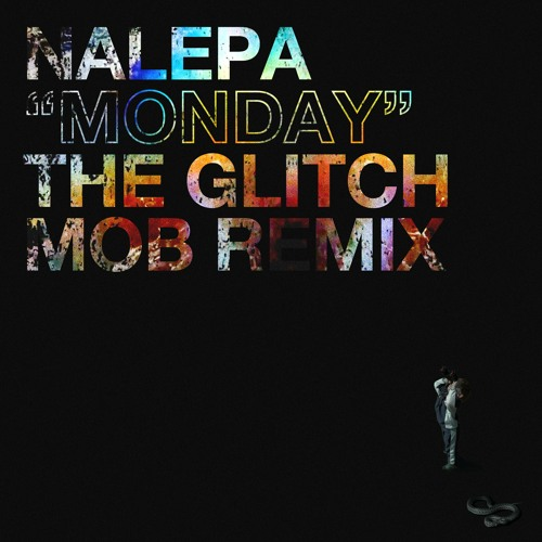 Nalepa - Monday (The Glitch Mob Remix)