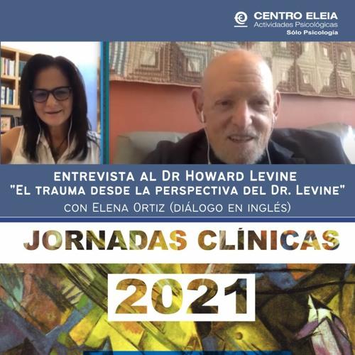El trauma desde la perspectiva del Dr. Levine. Howard Levine y Elena Ortiz (Diálogo en inglés)