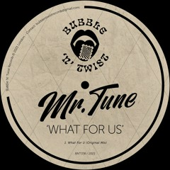 📣 MR.TUNE - What For Us [BNT036] 5th March 2021