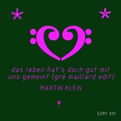Martin Klein - Das Leben Hat's Doch Gut Mit Uns Gemeint (Gré Maillard Edit)