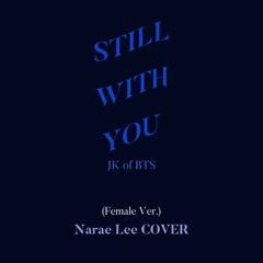 Still With You By JK Of BTS (COVER / Female Ver.) Narae Lee 이나래