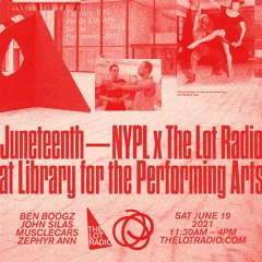 Juneteenth: The Lot Radio at the Library for the Performing Arts