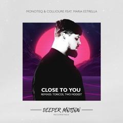 Monoteq , Collioure feat. Maria Estrella - Close To You (Toricos Remix)