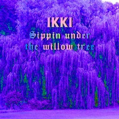 IKKI - SIPPIN UNDER THE WILLOW TREE (Twisted)