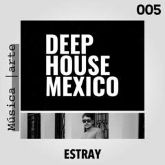 Estray - MusicArte #005 Deep House Mexico