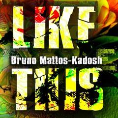 Bruno Mattos, KADOSH - 'Like This EP' **OUT NOW**
