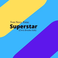 Tom Novy, Eniac - Superstar(Chris Brooks Edit)(FREE DOWNLOAD)