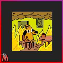 8Bit This Is Fine [Snippet]