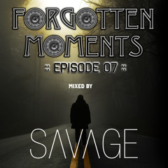 Forgotten Moments Episode 07 - Mixed by Savage