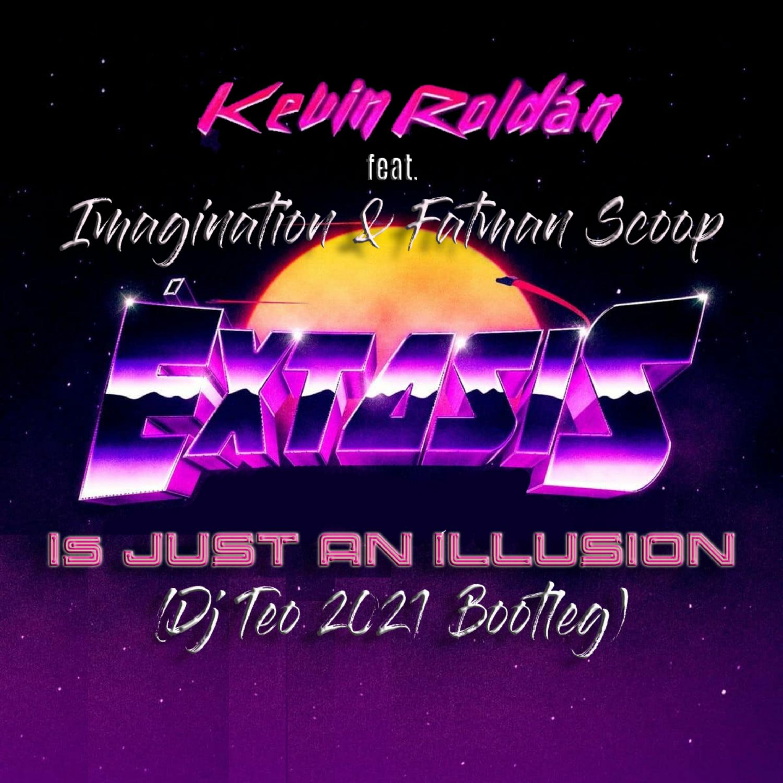 Kevin Roldan Feat. Imagination & Fatman Scoop - Extasis Is Just An Illusion (Dj Teo 2021 Bootleg)