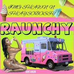 RAUNCHY(IMG SHAWN N SHAYSOBOSSY)