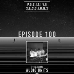 """PS100 - AB+ presents P.O.S.I.T.I.V.E SESSIONS - EPISODE.100 - Special Guest : """"AUDIO UNITS"""""""