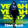 Luciana & Dave Audé - Yeah Yeah 2017 (Dave Audé Remix)