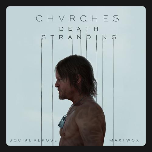 CHVRCHES - Death Stranding (Maxi Wox & Social Repose Remix)