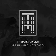 Thomas Hayden - Drink Juice, Get Loose (Free Download) [Future House]