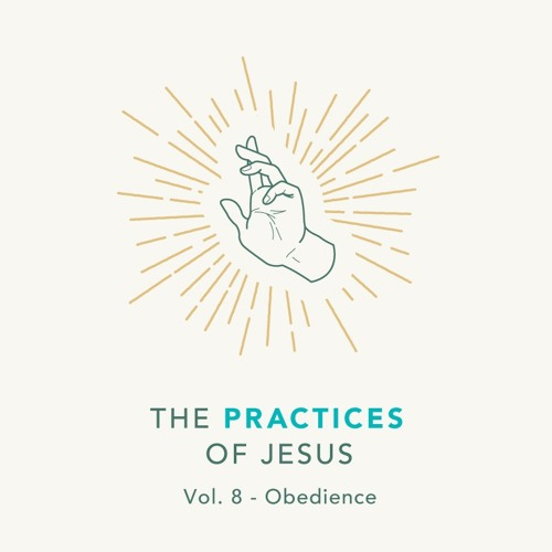 02/23/20 AM - The Practices Of Jesus - Obedience