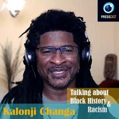 EP55 - Kalonji Changa on Black history, racism & more