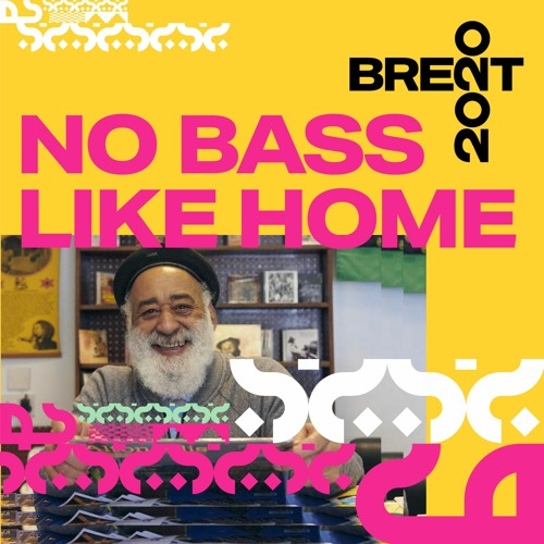 Brent 2020 NO BASS LIKE HOME DIGITAL ARCHIVE - PIONEERING ARTISTS
