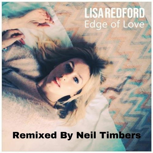 The Edge Of Love - Lisa Redford (Neil Timbers Remix)
