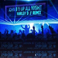 JOHN B - UP ALL NIGHT (HARLEY D REMIX)